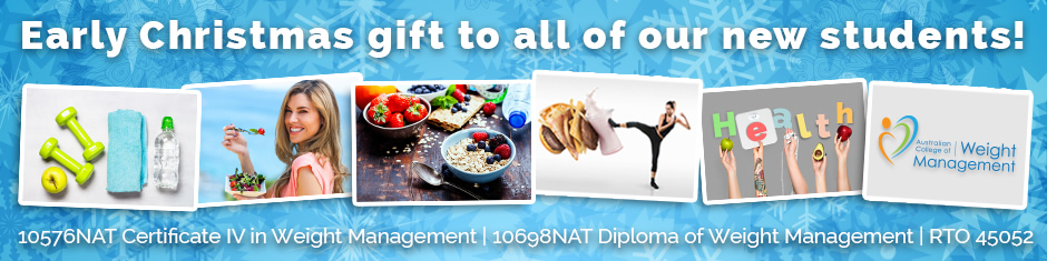 Massive Discounts for 10576NAT Certificate IV in Weight Management and 10698NAT Diploma of Weight Management. Click here for more information.